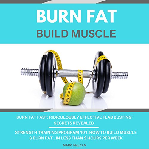 Burn Fat Build Muscle: Two Books Bundle - Burn Fat Fast + Strength Training Program 101 audiobook cover art