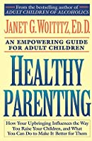 Healthy Parenting: A Guide To Creating A Healthy Family For Adult Children (A Fireside/Parkside Recovery Book)