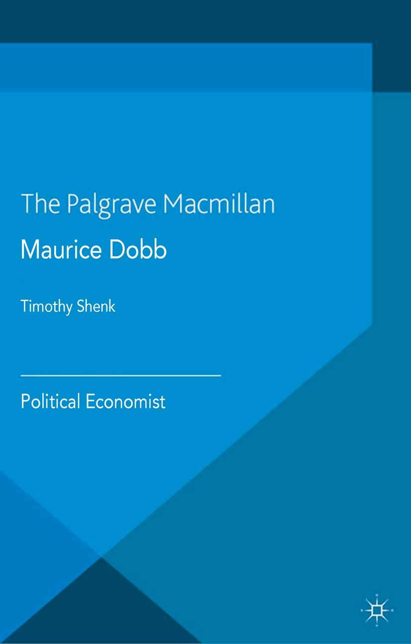 Maurice Dobb: Political Economist (Palgrave Studies in the History of Economic Thought)
