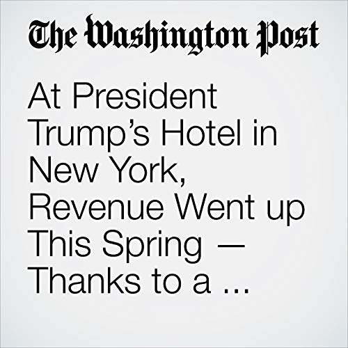At President Trump's Hotel in New York, Revenue Went up This Spring — Thanks to a Visit from Big-Spending Saudis copertina