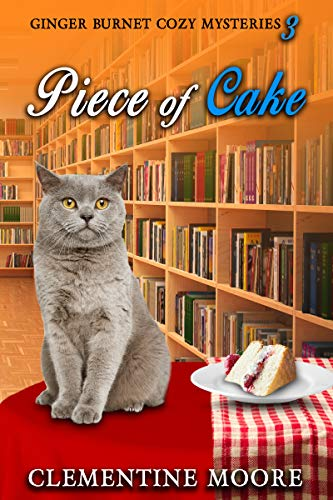 Piece of Cake: Ginger Burnet Cozy Mysteries Book 3 by [Clementine Moore]