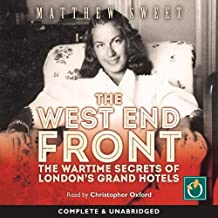 The West End Front: The War Time Secrets of London's Grand Hotels