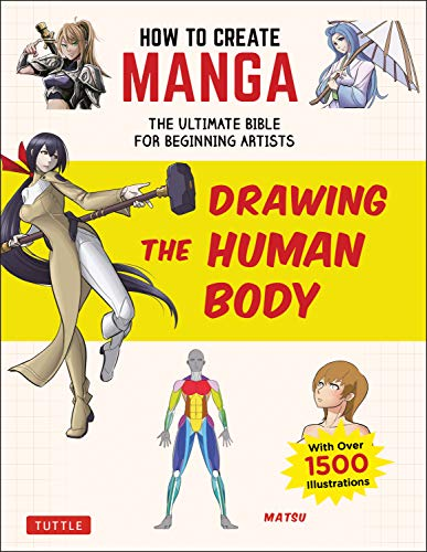 How to Create Manga: Drawing the Human Body: The Ultimate Bible for Beginning Artists (With Over 1,500 Illustrations)