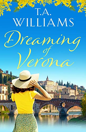 Dreaming of Verona: An enchanting, feel-good holiday romance by [T.A. Williams]