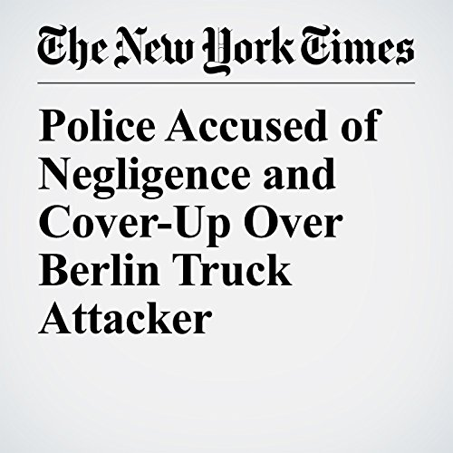 Police Accused of Negligence and Cover-Up Over Berlin Truck Attacker copertina
