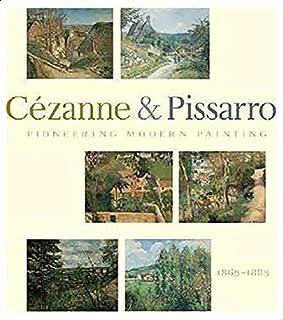 Pioneering Modern Painting By Joachim Pissarro AndPaul Cézanne