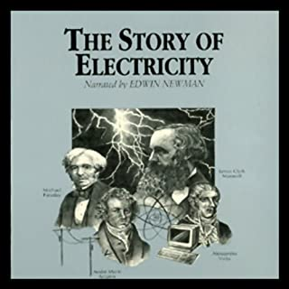 The Story of Electricity                   By:                                                                                                                                 Dr. Jack Sanders                               Narrated by:                                                                                                                                 Edwin Newman                      Length: 2 hrs and 51 mins     52 ratings     Overall 3.6