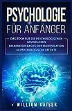 Psychologie für Anfänger: Das Buch für die psychologischen Grundlagen. Erlerne die Basics der Manipulation. 40 psychologische Effekte.*
