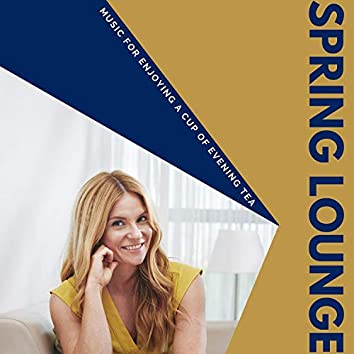 Spring Lounge - Music For Enjoying A Cup Of Evening Tea