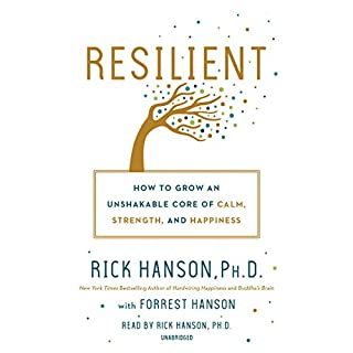 Resilient                   Written by:                                                                                                                                 Rick Hanson,                                                                                        Forrest Hanson                               Narrated by:                                                                                                                                 Rick Hanson                      Length: 8 hrs and 12 mins     22 ratings     Overall 4.7