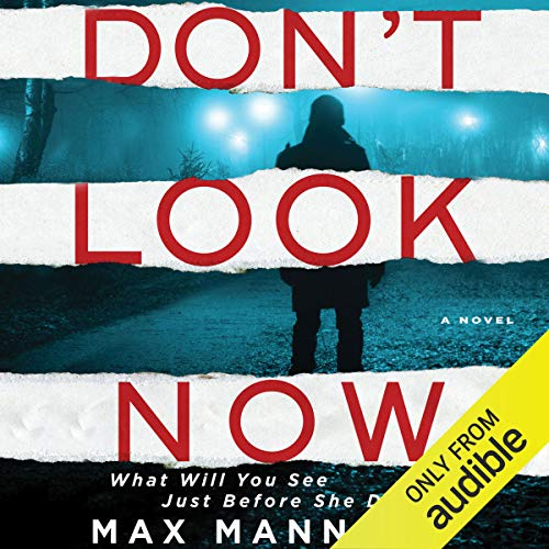 Don't Look Now     A Novel              By:                                                                                                                                 Max Manning                               Narrated by:                                                                                                                                 Steve West                      Length: 8 hrs and 3 mins     16 ratings     Overall 3.9