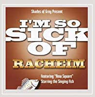 I'm So Sick of Racheim