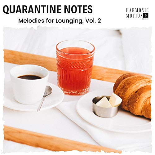 Quarantine Notes - Melodies For Lounging, Vol. 2