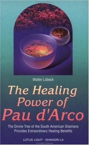[(The Healing Power of Pau d'Arco: The Divine Tree of the South American Shamans Provides Extraordinary Healing Benefits)] [Author: Walter Lübeck] published on (June, 1999)