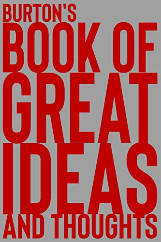 Burton's Book of Great Ideas and Thoughts: 150 Page Dotted Grid and individually numbered page Notebook with Colour Softcover design. Book format:  6 x 9 in