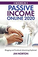 Passive income online 2020: 2 Books in 1 Blogging and Facebook Advertising Explained