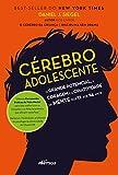 Cérebro adolescente: O grande potencial, a coragem e a criatividade da mente dos 12 aos 24 anos