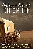 Wagon Mound: Do or Die: (The Cowan Family Saga - Book 2)