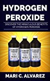 HYDROGEN PEROXIDE: Discover the Miraculous Benefits of Hydrogen Peroxide
