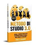 METODO DI STUDIO 3.0; Impara a Studiare Meglio e Più Velocemente Grazie ai Segreti Degli Studenti di Successo...
