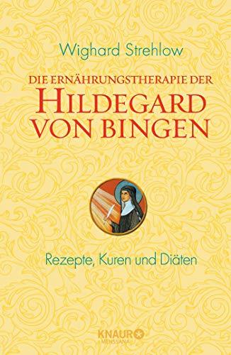 Die Ernährungstherapie der Hildegard von Bingen: Rezepte, Kuren und Diäten (Ganzheitliche Naturheilkunde mit Hildegard von Bingen)