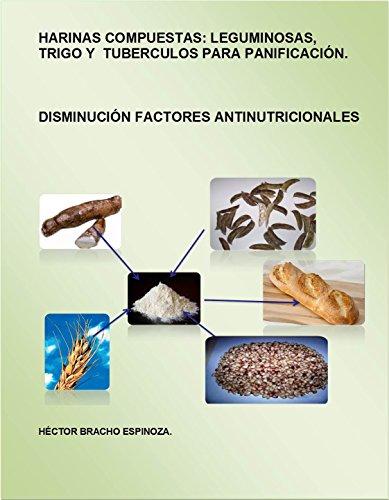 HARINAS COMPUESTAS: LEGUMNOSAS, TRIGO Y TUBERCULOS PARA PANIFICACIÓN.: DISMINUCIÓN DE FACTORES ANTINUTRICIONALES