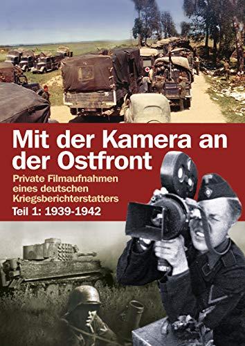 Mit der Kamera an der Ostfront Jahre 1939 - 1942