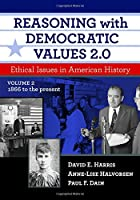 Reasoning With Democratic Values 2.0: Ethical Issues in American History, 1866 to the Present (Teachers College Press)