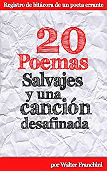 20 Poemas salvajes y una canción desafinada (Spanish Edition) by [Walter Franchini]
