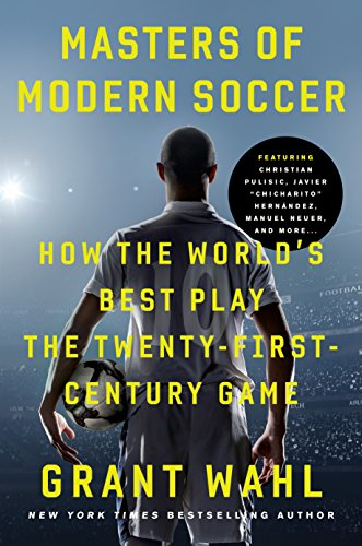 Masters of Modern Soccer: How the Worlds Best Play the Twenty-First-Century Game