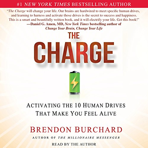 The Charge     Activating the 10 Human Drives that Make You Feel Alive              Written by:                                                                                                                                 Brendon Burchard                               Narrated by:                                                                                                                                 Brendon Burchard                      Length: 7 hrs and 57 mins     3 ratings     Overall 3.3