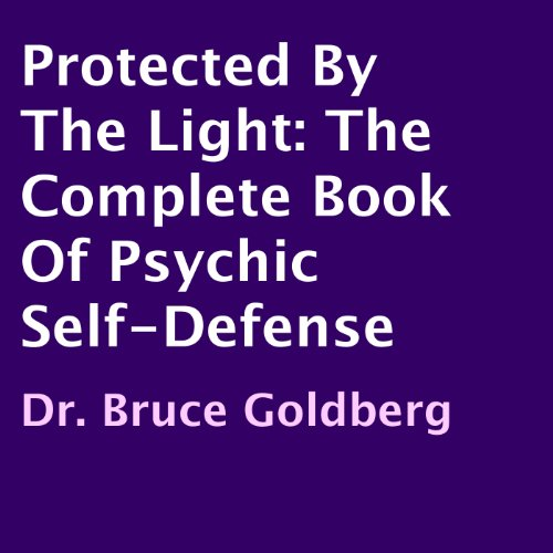 Protected by the Light     The Complete Book of Psychic Self-Defense              By:                                                                                                                                 Dr. Bruce Goldberg                               Narrated by:                                                                                                                                 James Killavey                      Length: 8 hrs and 26 mins     1 rating     Overall 5.0