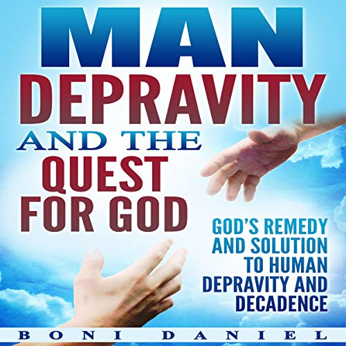 Man Depravity and the Quest for God audiobook cover art