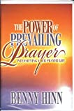 The Power of Prevailing Prayer: Intensifying Your Prayer Life by Benny Hinn