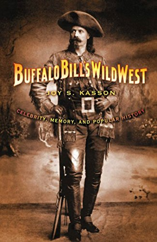 Buffalo Bill\'s Wild West: Celebrity, Memory, and Popular History (English Edition)