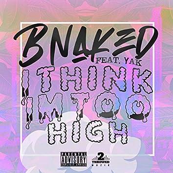 I Think I'm Too High (feat. Yak)