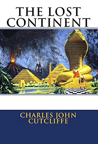 The Lost Continent: The Story of Atlantis by C. J. Cutcliffe Hyne :Illustrated Edition (English Edition)