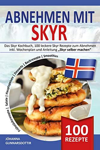 ABNEHMEN MIT SKYR: Das Skyr Kochbuch, 100 leckere Skyr Rezepte zum Abnehmen inkl. Wochenplan und Anleitung