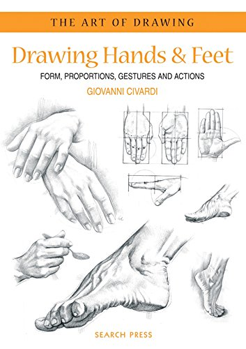 Art of Drawing: Drawing Hands & Feet: Form, Proportions, Gestures and Actions