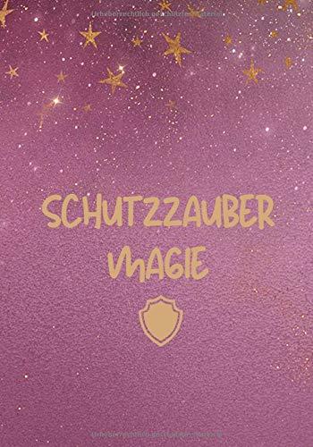 Schutzzauber Magie: Weiße Magie zum eigenen Schutz, Schutz der Familie, energetischer Schutz gegen Energie Vampire, Gegenzauber, Geführtes Journal zum selbst schreiben von Ritualen