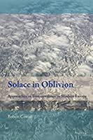 Solace in Oblivion: Approaches to Transcendence in Modern Europe (New Comparative Criticism)