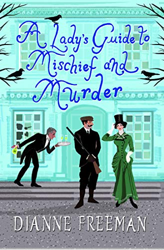 A Lady's Guide to Mischief and Murder (A Countess of Harleigh Mystery Book 3) by [Dianne Freeman]