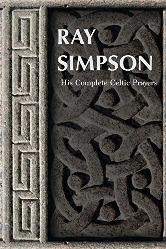 Ray Simpson: His Complete Celtic Prayers (Prayers for...)