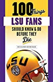 100 Things LSU Fans Should Know & Do Before They Die (100 Things...Fans Should Know)