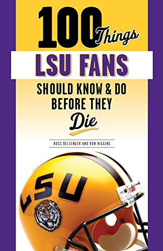 100 Things LSU Fans Should Know & Do Before They Die (100 Thingsfans Should Know)