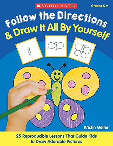 Follow The Directions Draw It All By Yourself 25 Reproducible Lessons That Guide Kids To Draw Adorable Pictures