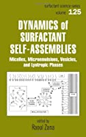 Dynamics of Surfactant Self-Assemblies: Micelles, Microemulsions, Vesicles and Lyotropic Phases (SURFACTANT SCIENCE SERIES)