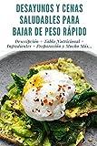 DESAYUNOS Y CENAS SALUDABLES PARA BAJAR DE PESO RÁPIDO: Descripción + Tabla Nutricional + Ingredientes + Preparación y Mucho Más... + Full Imágenes + Consejos y Recomendaciones.