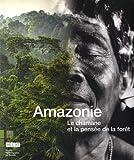 Amazonie - Le chamane et la pensée de la forêt