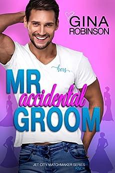 Mr. Accidental Groom (Jet City Matchmaker Book 4) by [Gina Robinson]